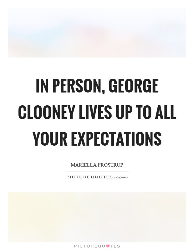 In person, George Clooney lives up to all your expectations Picture Quote #1