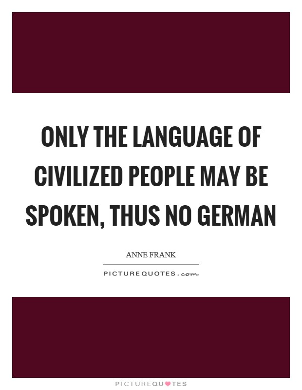 Only the language of civilized people may be spoken, thus no German Picture Quote #1