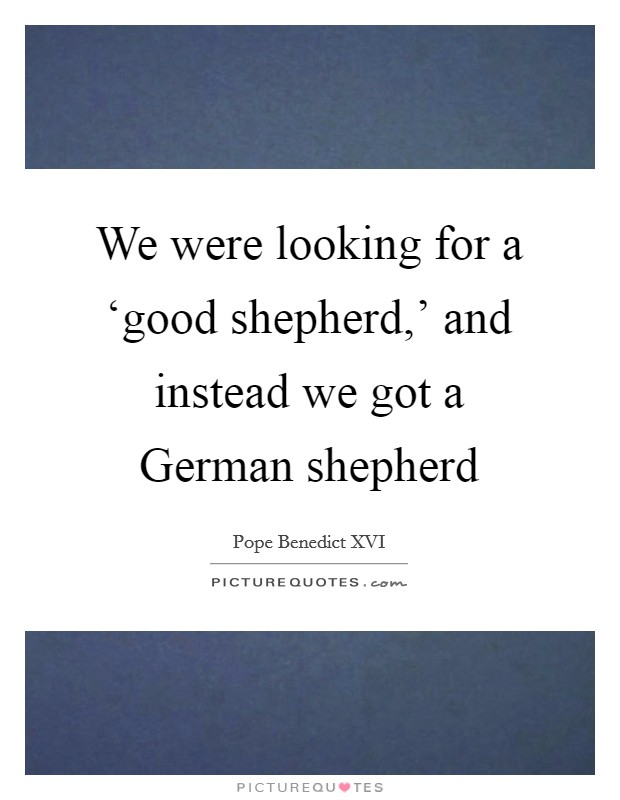 We were looking for a 'good shepherd,' and instead we got a German shepherd Picture Quote #1