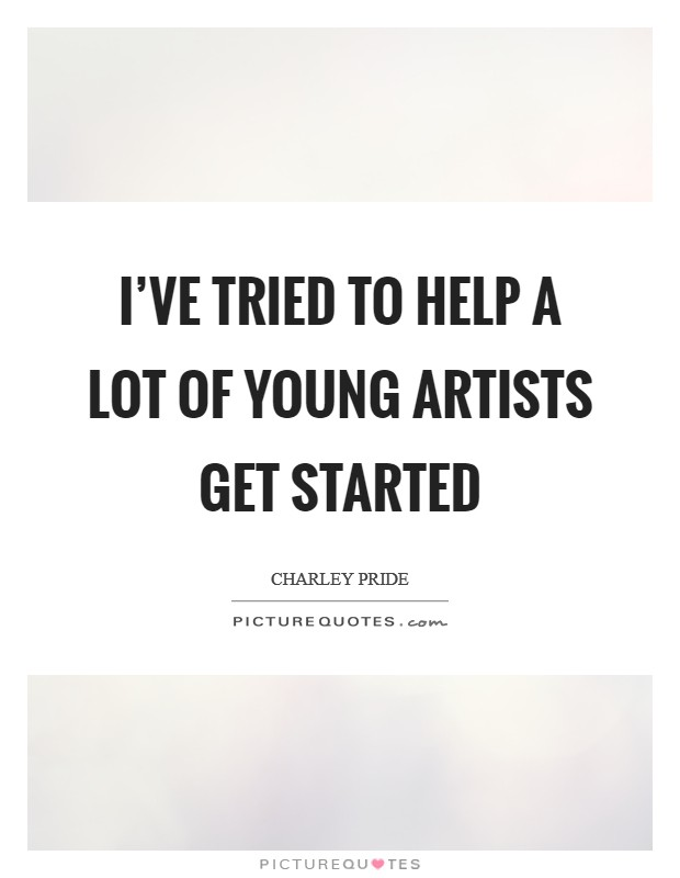 I've tried to help a lot of young artists get started Picture Quote #1