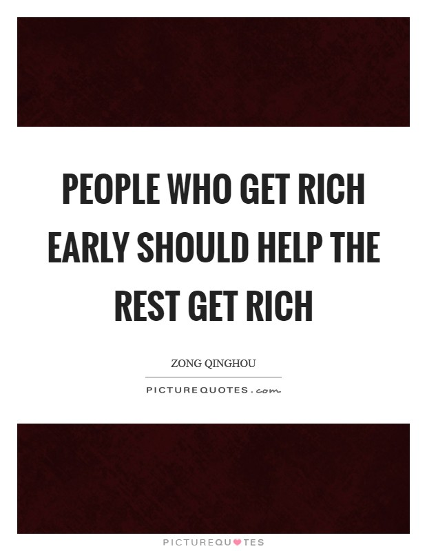 People who get rich early should help the rest get rich Picture Quote #1