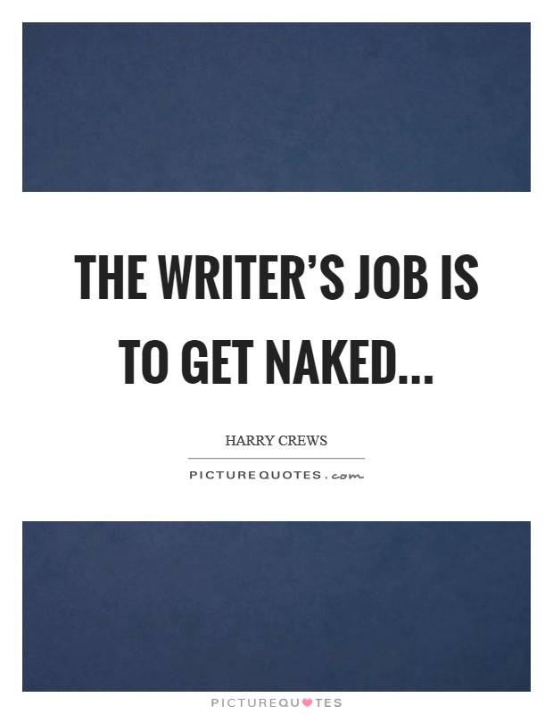 The writer's job is to get naked Picture Quote #1