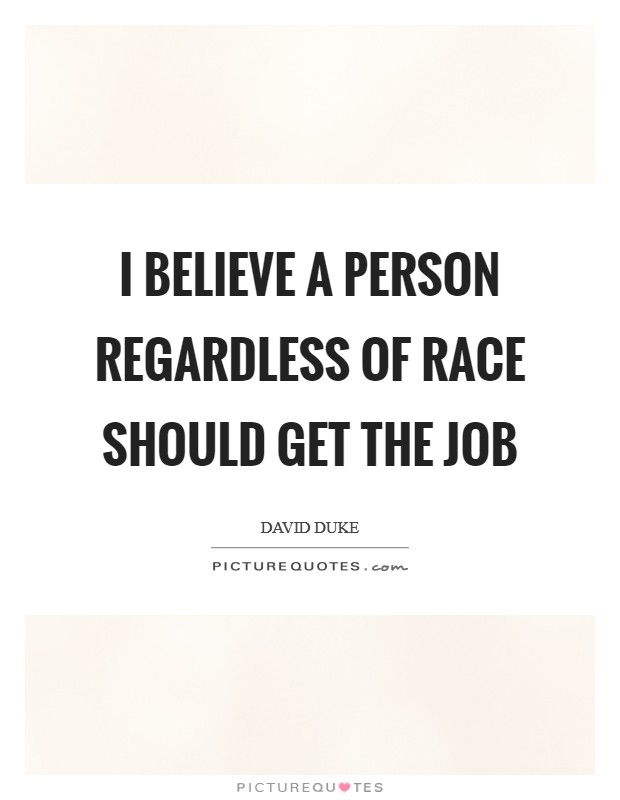 I believe a person regardless of race should get the job Picture Quote #1