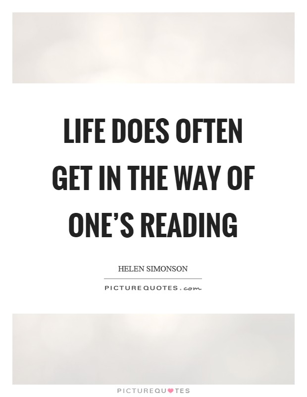 Life does often get in the way of one's reading Picture Quote #1