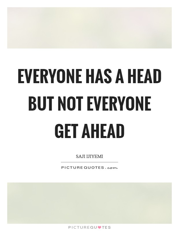 Everyone has a head but not everyone get ahead Picture Quote #1