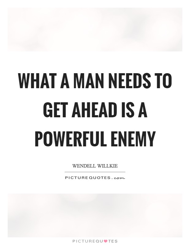 What a man needs to get ahead is a powerful enemy Picture Quote #1