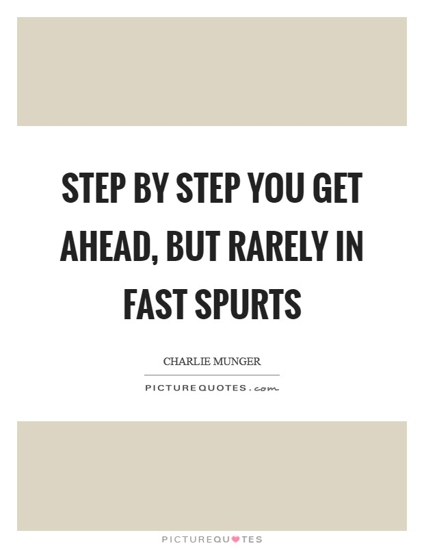 Step by step you get ahead, but rarely in fast spurts Picture Quote #1