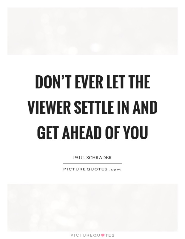 Don't ever let the viewer settle in and get ahead of you Picture Quote #1