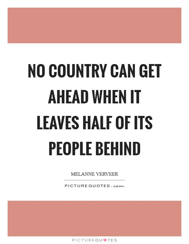 No country can get ahead when it leaves half of its people behind Picture Quote #1