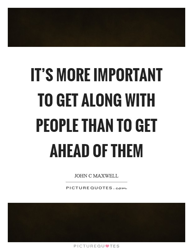 It's more important to get along with people than to get ahead of them Picture Quote #1
