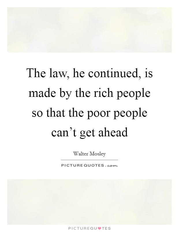The law, he continued, is made by the rich people so that the poor people can't get ahead Picture Quote #1