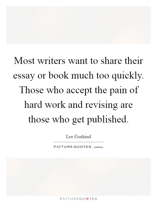 essay quotes essay sayings essay picture quotes page  most writers want to share their essay or book much too quickly those who accept