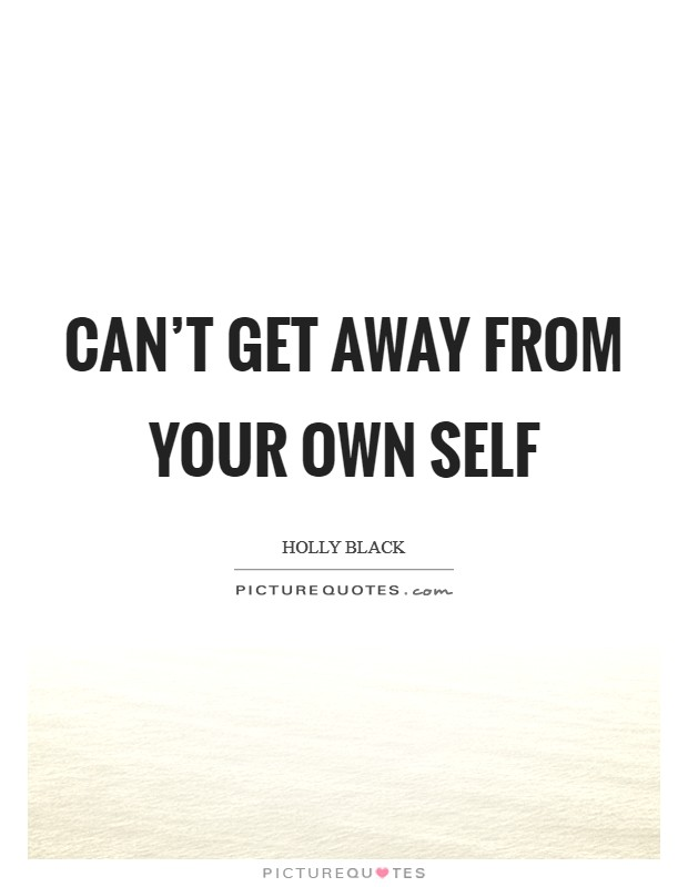 Can't get away from your own self Picture Quote #1