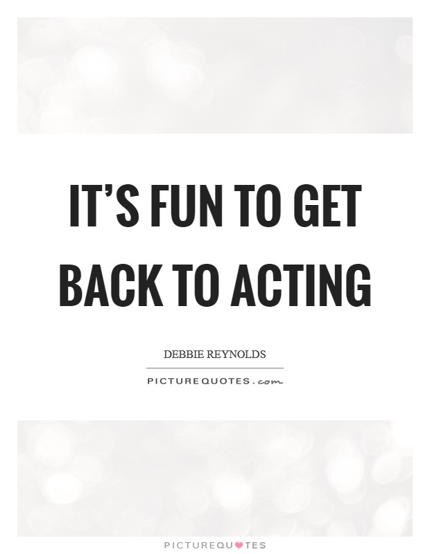 It's fun to get back to acting Picture Quote #1