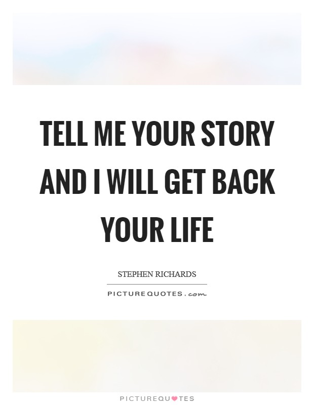 Tell me your story and I will get back your life Picture Quote #1