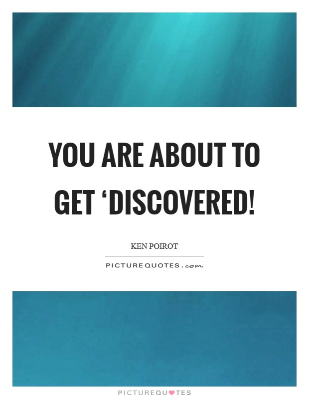 You are about to get 'discovered! Picture Quote #1