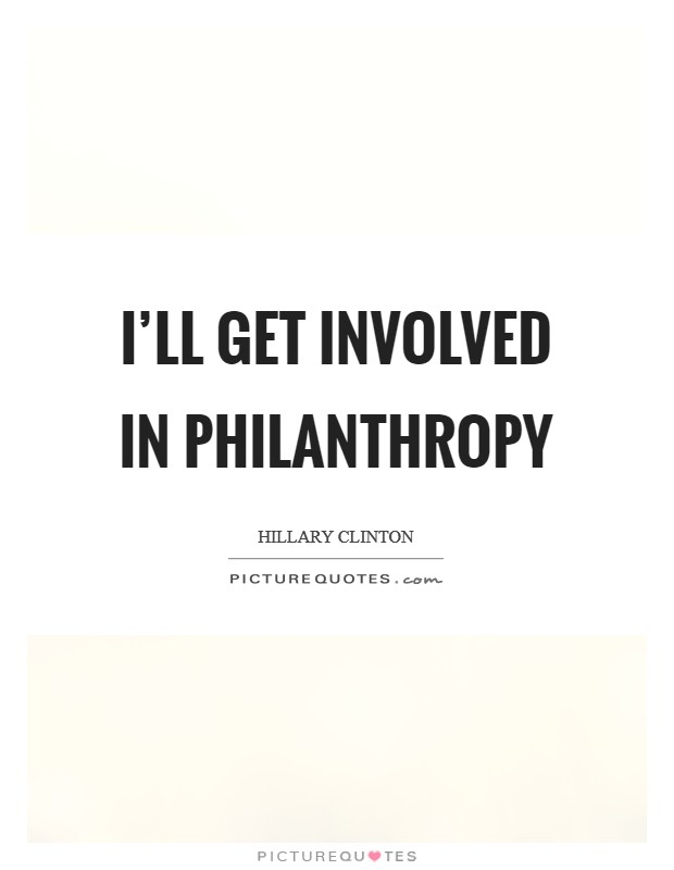 I'll get involved in philanthropy Picture Quote #1