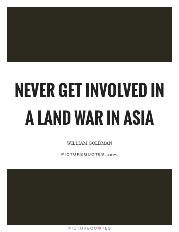 Never get involved in a land war in Asia Picture Quote #1