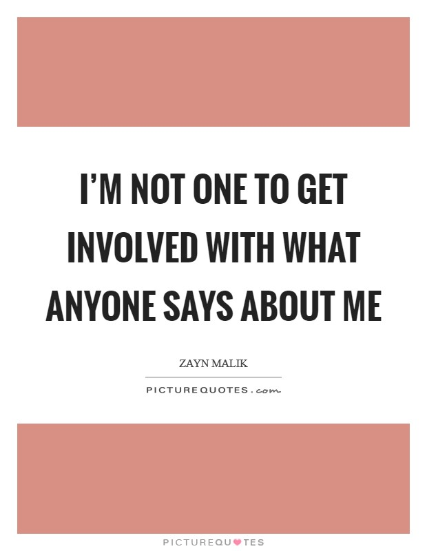 I'm not one to get involved with what anyone says about me Picture Quote #1