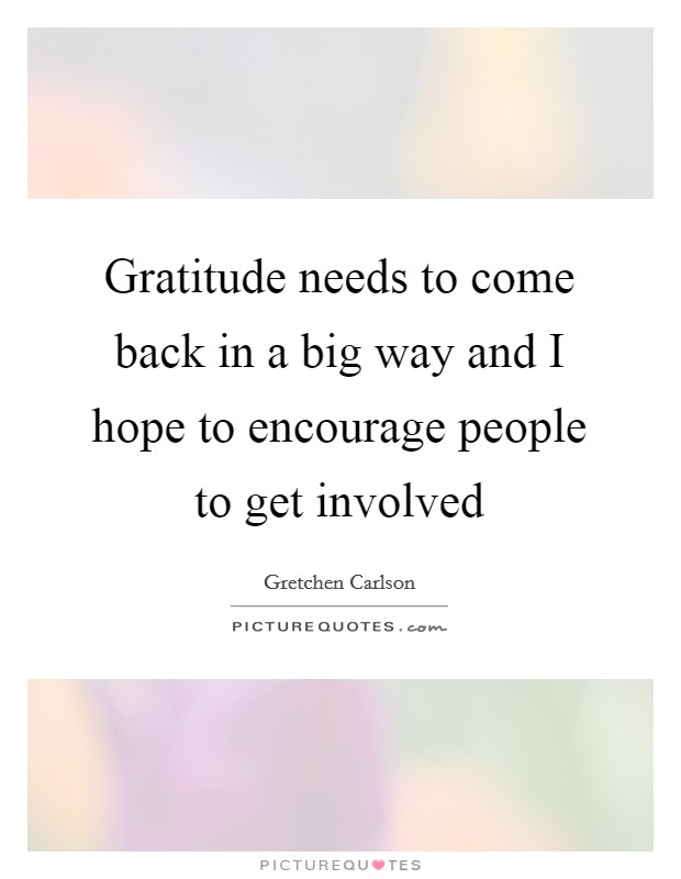 Gratitude needs to come back in a big way and I hope to encourage people to get involved Picture Quote #1