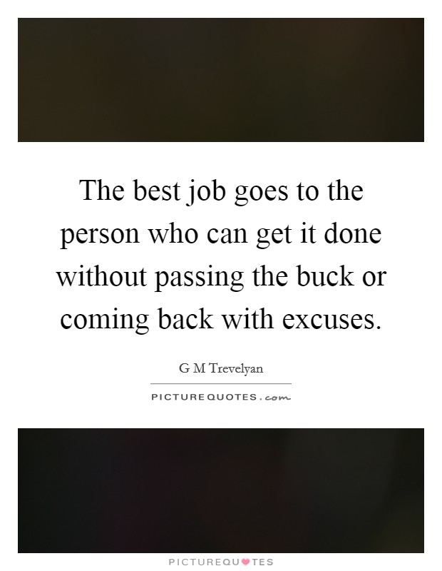The best job goes to the person who can get it done without passing the buck or coming back with excuses Picture Quote #1