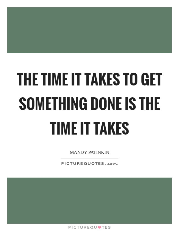 The time it takes to get something done is the time it takes Picture Quote #1