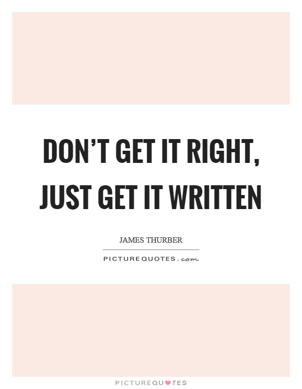 Don't get it right, just get it written Picture Quote #1