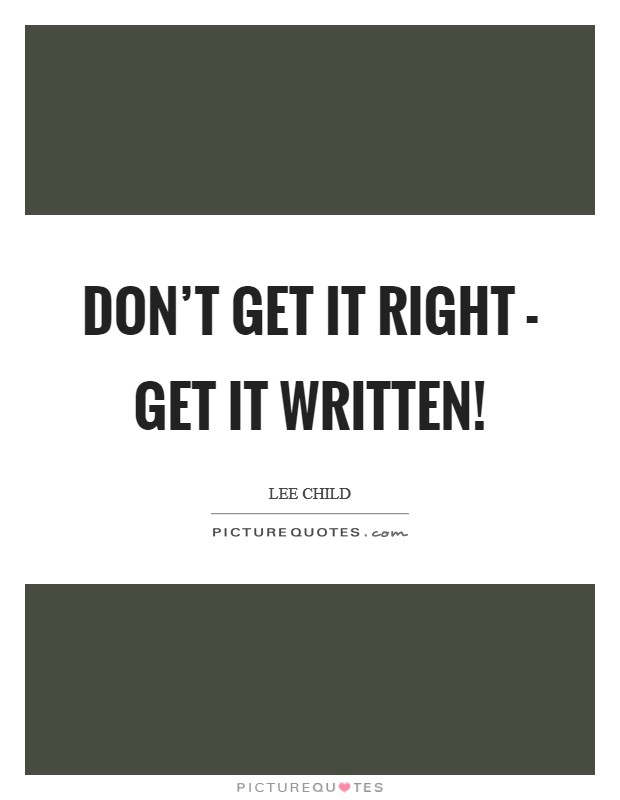 Don't get it right - get it WRITTEN! Picture Quote #1