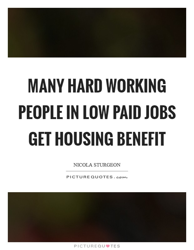Many hard working people in low paid jobs get housing benefit Picture Quote #1