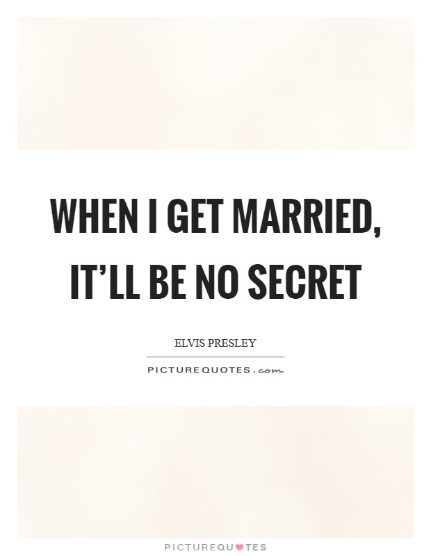 When I get married, it'll be no secret Picture Quote #1
