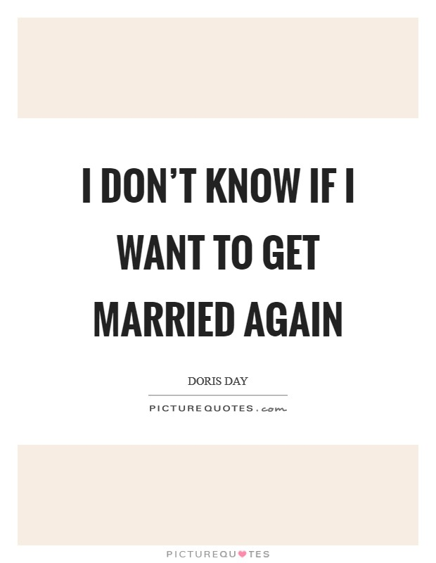I don't know if I want to get married again Picture Quote #1