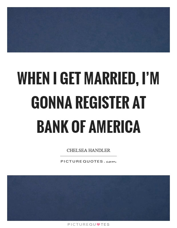 When I get married, I'm gonna register at Bank of America Picture Quote #1