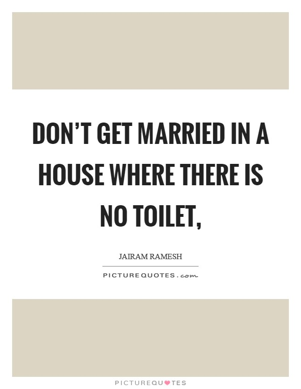 Don't get married in a house where there is no toilet, Picture Quote #1
