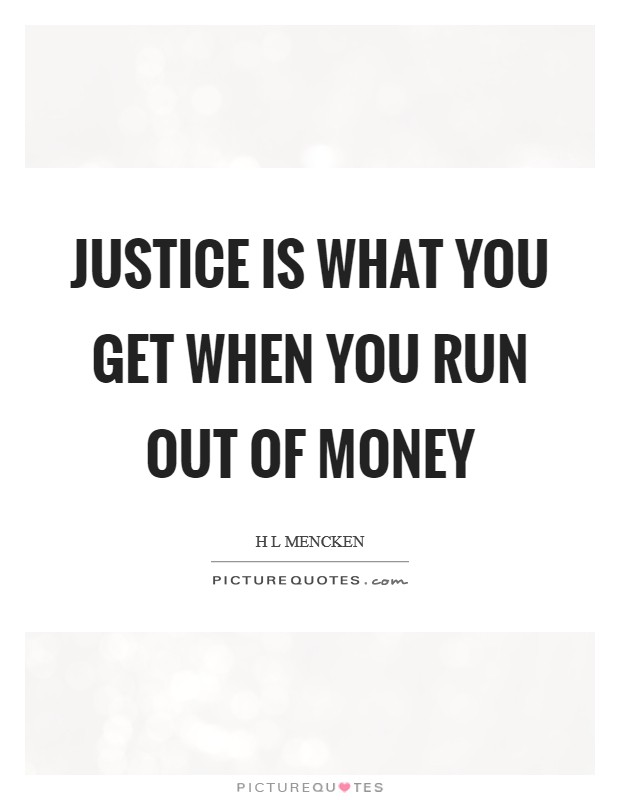 Justice is what you get when you run out of money Picture Quote #1