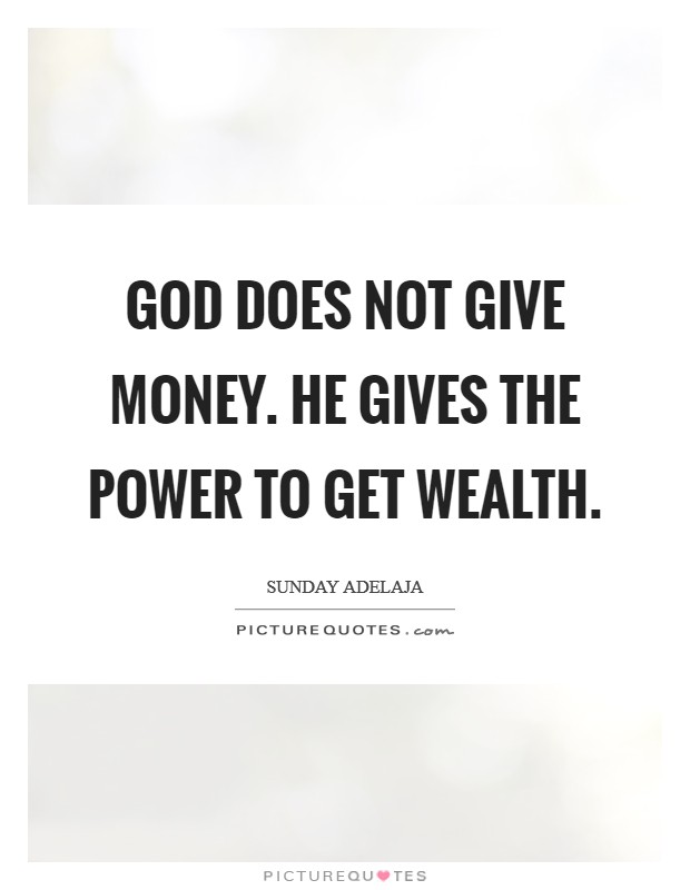 God does not give money. He gives the power to get wealth Picture Quote #1