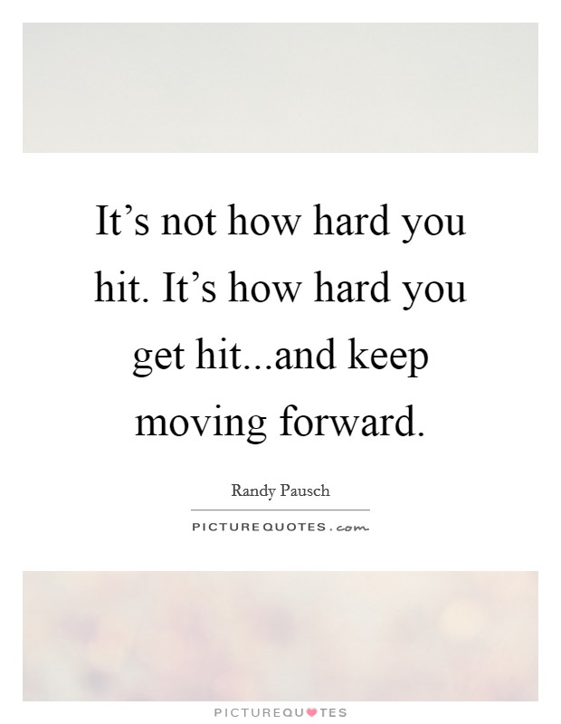 It's not how hard you hit. It's how hard you get hit...and keep moving forward Picture Quote #1