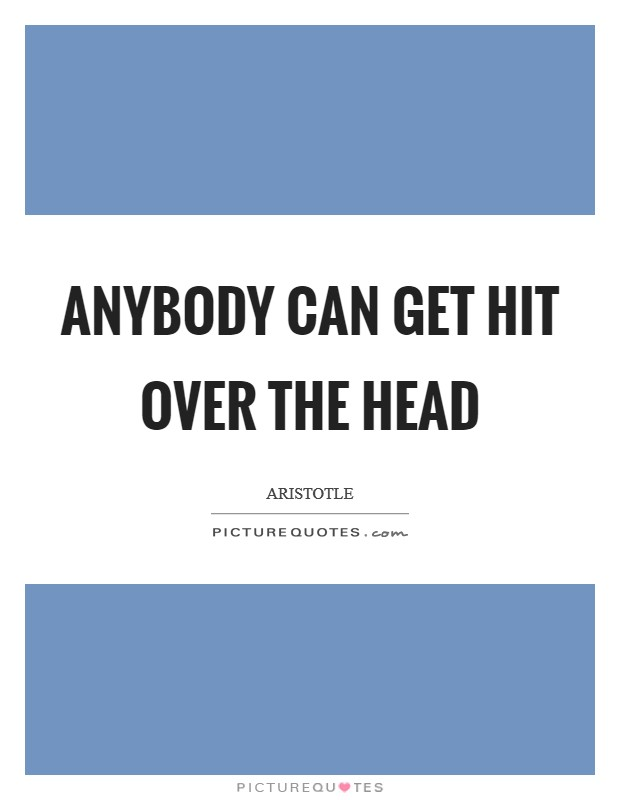 Anybody can get hit over the head Picture Quote #1