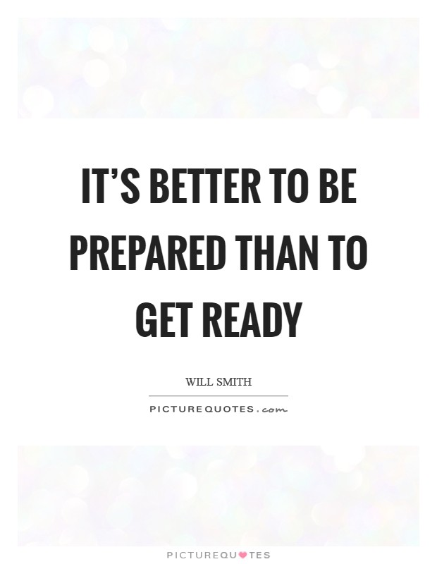 It's better to be prepared than to get ready Picture Quote #1