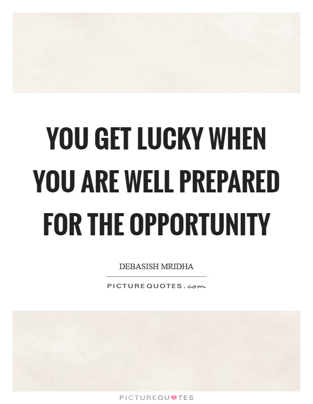 You get lucky when you are well prepared for the opportunity Picture Quote #1
