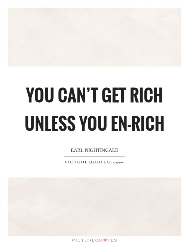 You can't get rich unless you EN-rich Picture Quote #1