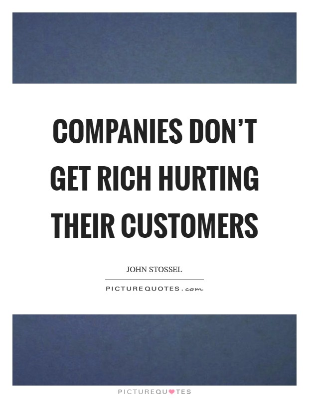 Companies don't get rich hurting their customers Picture Quote #1
