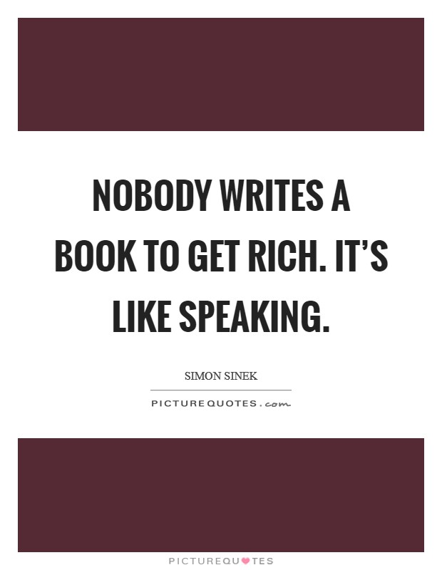 Nobody writes a book to get rich. It's like speaking Picture Quote #1