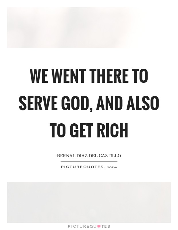 We went there to serve God, and also to get rich Picture Quote #1