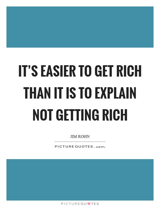 It's easier to get rich than it is to explain not getting rich Picture Quote #1