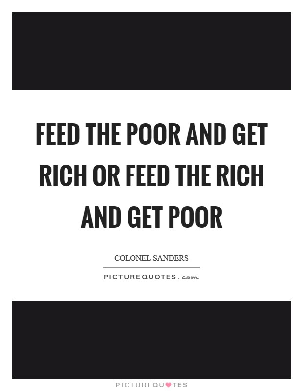Feed the poor and get rich or feed the rich and get poor Picture Quote #1