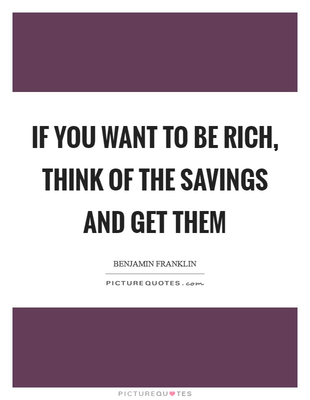 If you want to be rich, think of the savings and get them Picture Quote #1