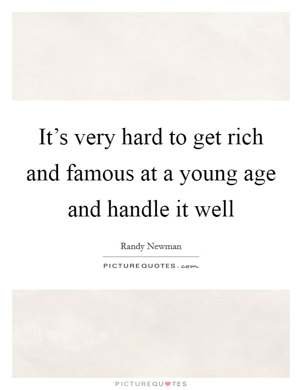 It's very hard to get rich and famous at a young age and handle it well Picture Quote #1