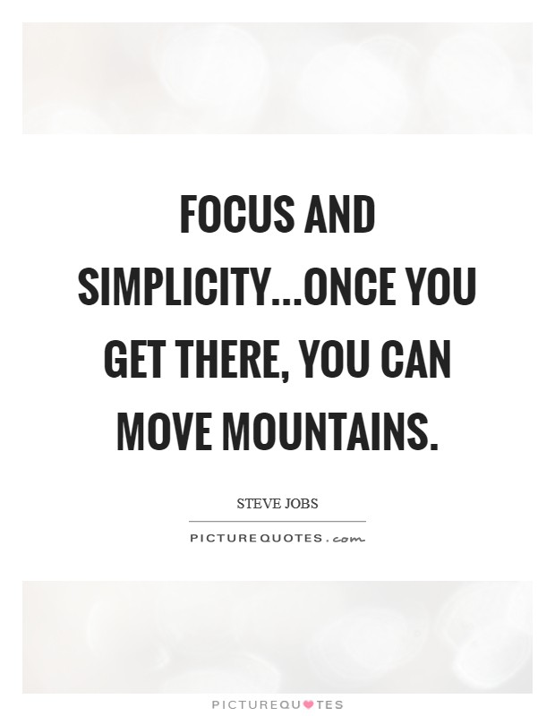 Focus and simplicity...once you get there, you can move mountains Picture Quote #1