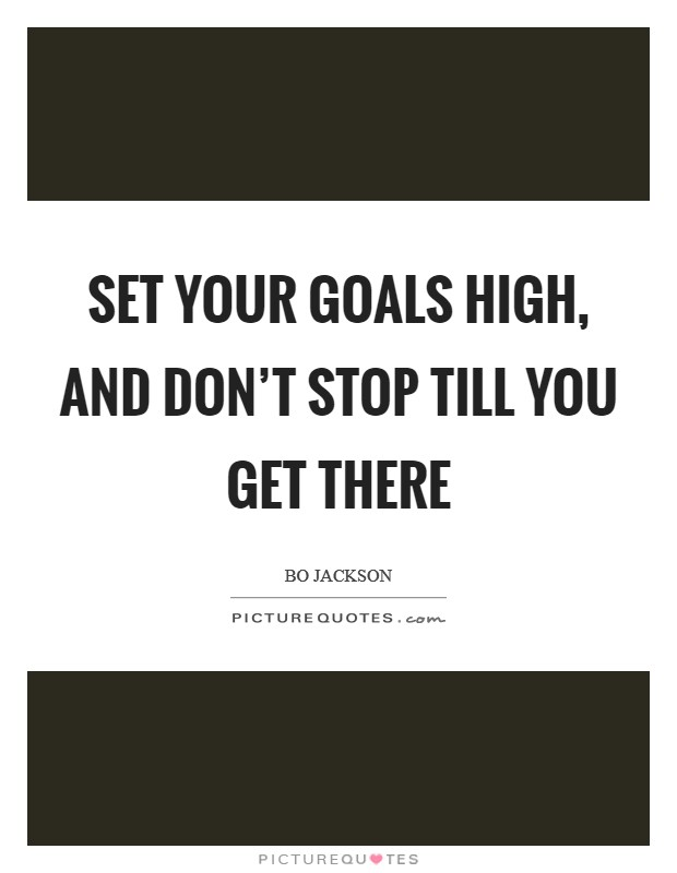 Set your goals high, and don't stop till you get there Picture Quote #1