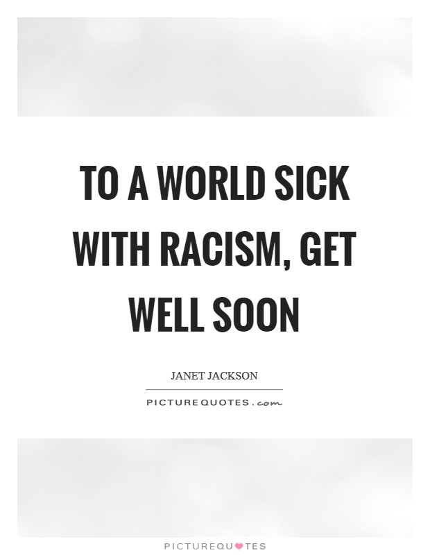 To a world sick with racism, get well soon Picture Quote #1